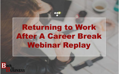 Returning to Work After a Career Break Webinar Replay