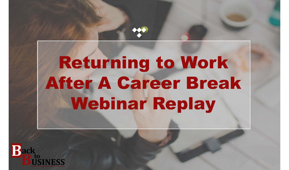 Returning to Work After a Career Break Webinar Replay